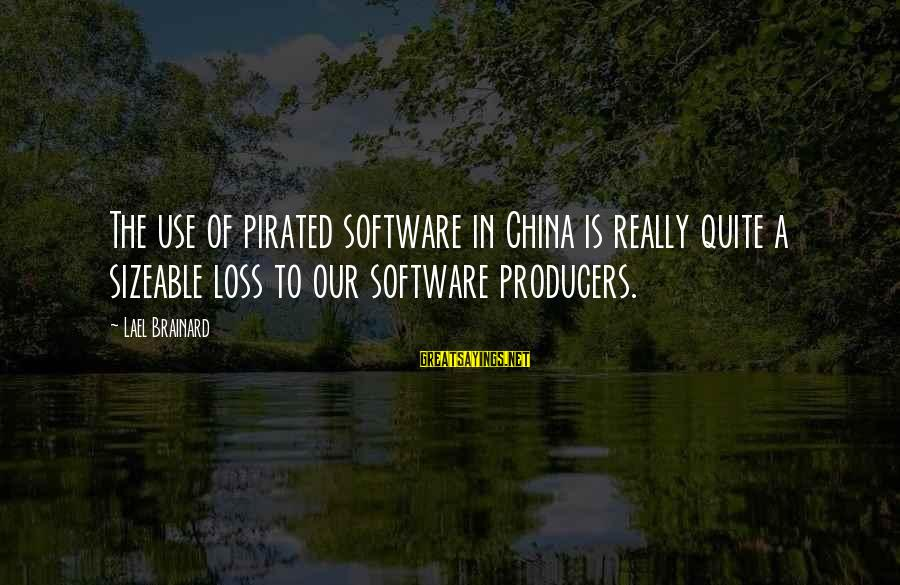 Aboveground Sayings By Lael Brainard: The use of pirated software in China is really quite a sizeable loss to our