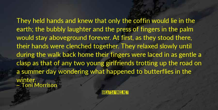 Aboveground Sayings By Toni Morrison: They held hands and knew that only the coffin would lie in the earth; the