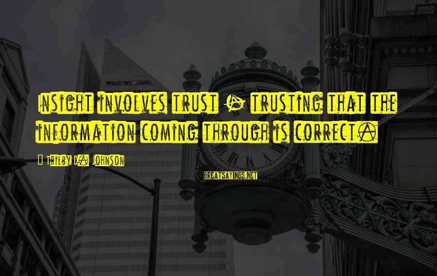 Aboveground Sayings By Trilby D. Johnson: Insight involves trust - trusting that the information coming through is correct.