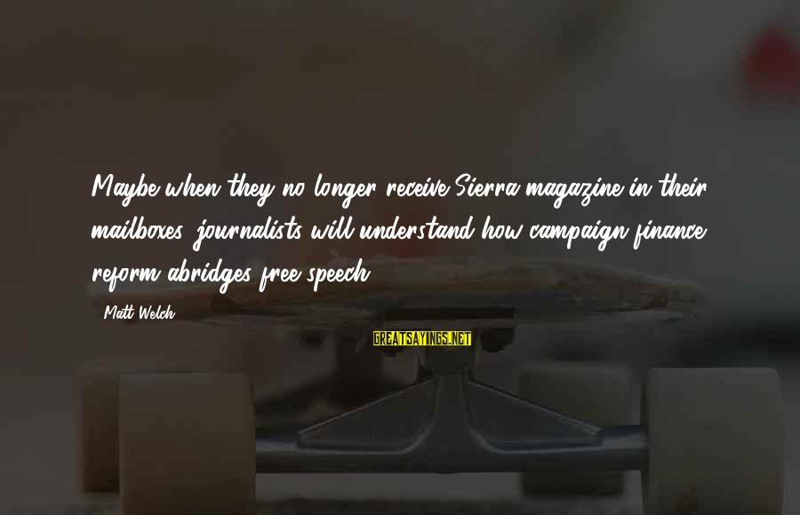 Abridges Sayings By Matt Welch: Maybe when they no longer receive Sierra magazine in their mailboxes, journalists will understand how