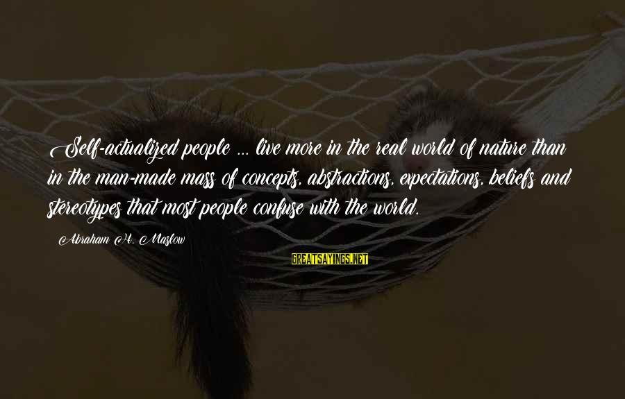 Abstractions Sayings By Abraham H. Maslow: Self-actualized people ... live more in the real world of nature than in the man-made