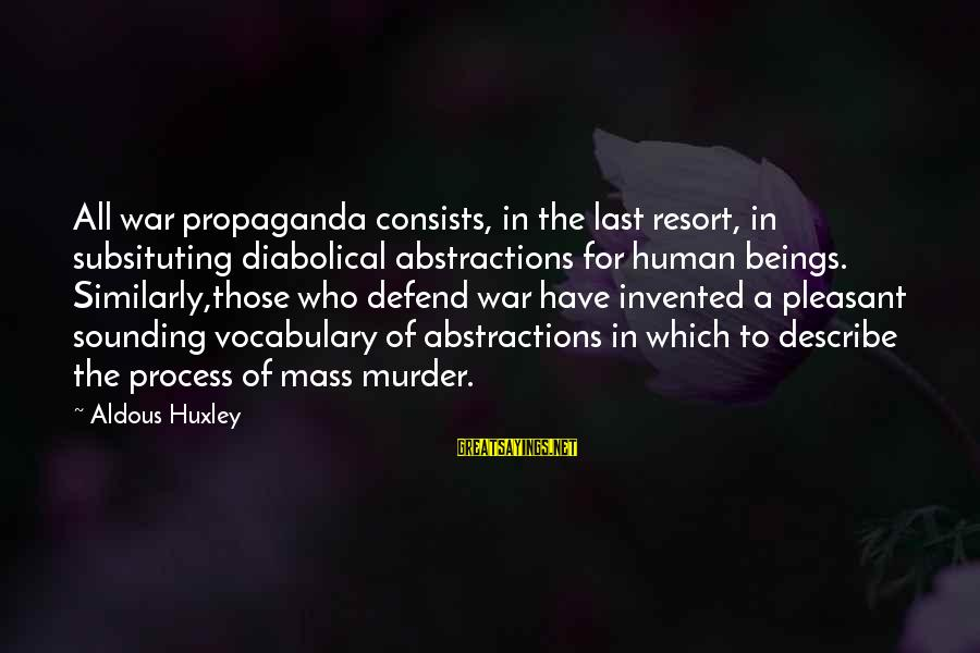 Abstractions Sayings By Aldous Huxley: All war propaganda consists, in the last resort, in subsituting diabolical abstractions for human beings.