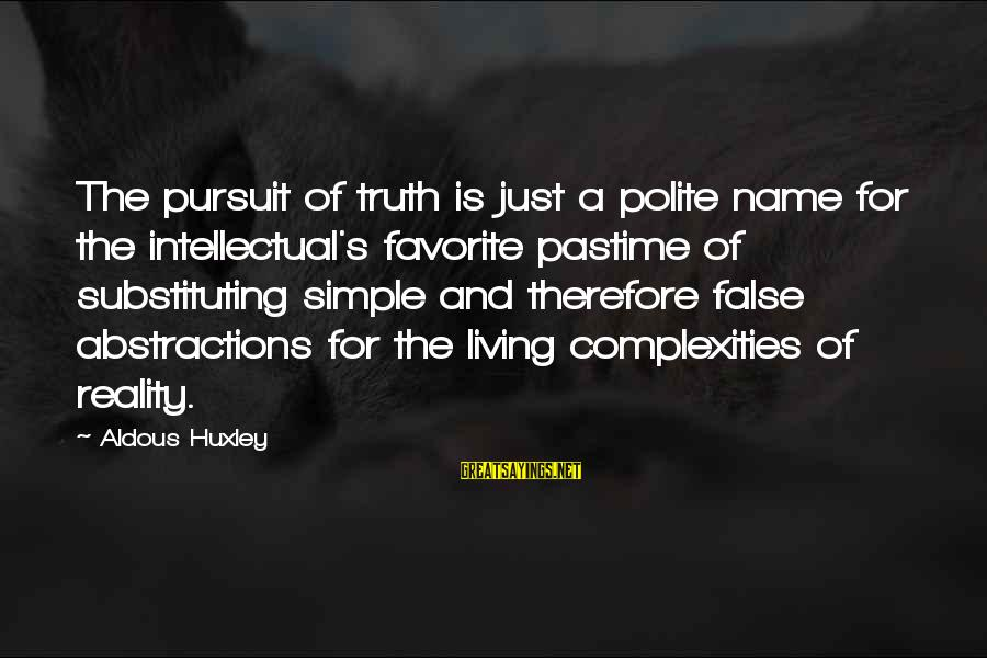 Abstractions Sayings By Aldous Huxley: The pursuit of truth is just a polite name for the intellectual's favorite pastime of