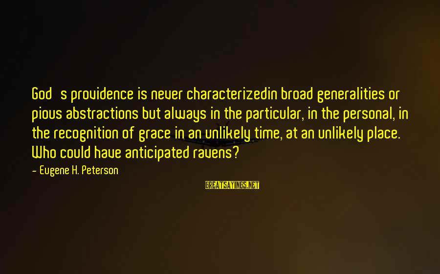 Abstractions Sayings By Eugene H. Peterson: God's providence is never characterizedin broad generalities or pious abstractions but always in the particular,