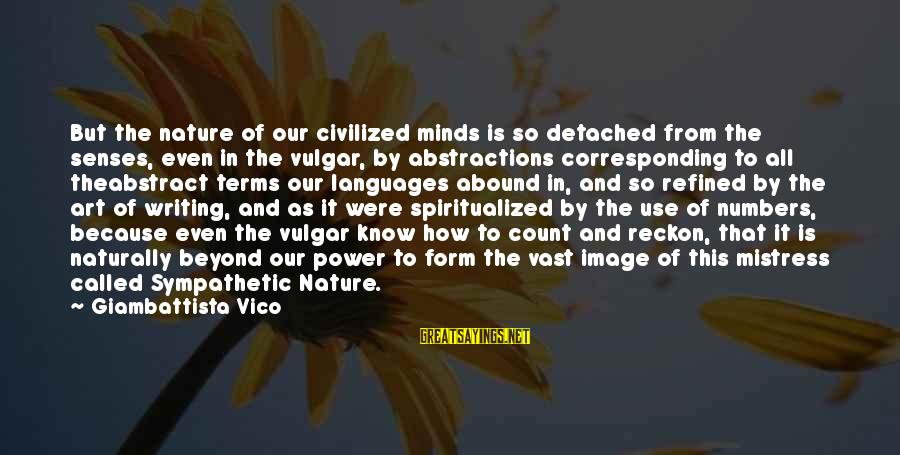 Abstractions Sayings By Giambattista Vico: But the nature of our civilized minds is so detached from the senses, even in