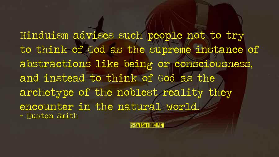 Abstractions Sayings By Huston Smith: Hinduism advises such people not to try to think of God as the supreme instance