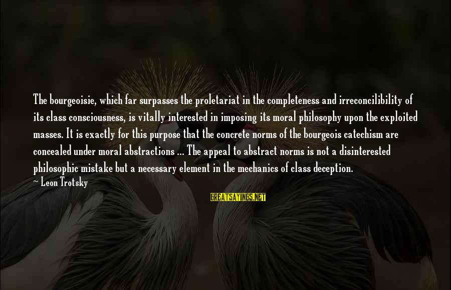Abstractions Sayings By Leon Trotsky: The bourgeoisie, which far surpasses the proletariat in the completeness and irreconcilibility of its class