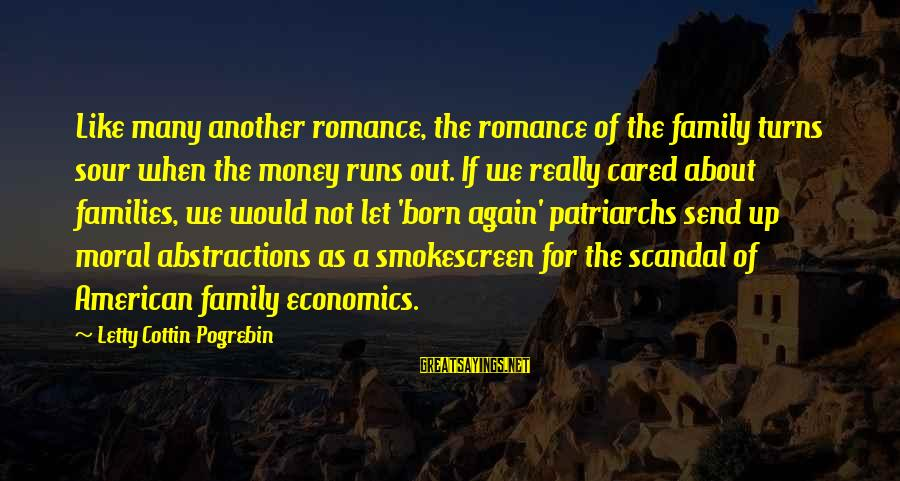 Abstractions Sayings By Letty Cottin Pogrebin: Like many another romance, the romance of the family turns sour when the money runs