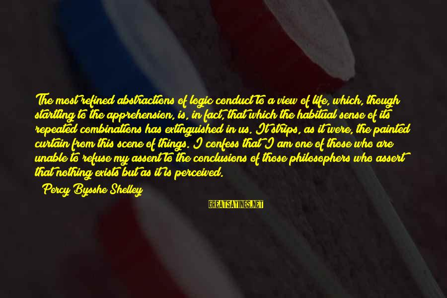Abstractions Sayings By Percy Bysshe Shelley: The most refined abstractions of logic conduct to a view of life, which, though startling