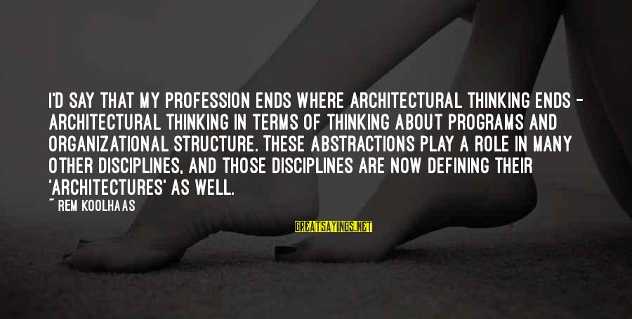 Abstractions Sayings By Rem Koolhaas: I'd say that my profession ends where architectural thinking ends - architectural thinking in terms