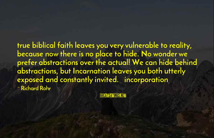 Abstractions Sayings By Richard Rohr: true biblical faith leaves you very vulnerable to reality, because now there is no place