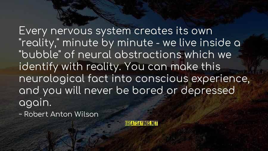 """Abstractions Sayings By Robert Anton Wilson: Every nervous system creates its own """"reality,"""" minute by minute - we live inside a"""