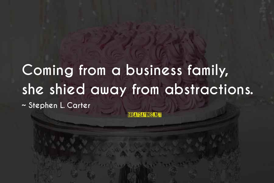 Abstractions Sayings By Stephen L. Carter: Coming from a business family, she shied away from abstractions.