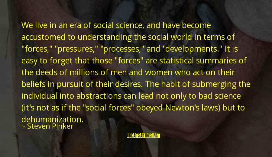Abstractions Sayings By Steven Pinker: We live in an era of social science, and have become accustomed to understanding the