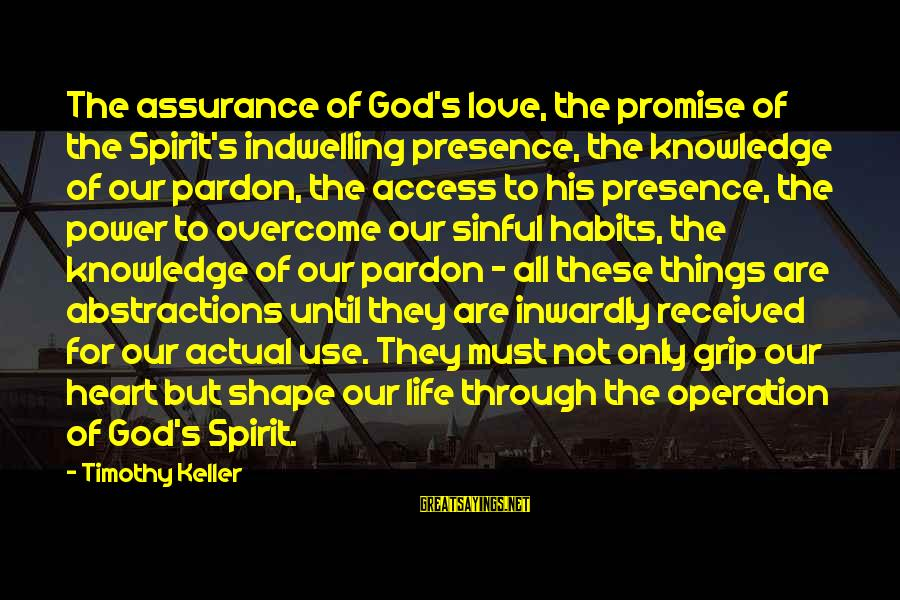 Abstractions Sayings By Timothy Keller: The assurance of God's love, the promise of the Spirit's indwelling presence, the knowledge of