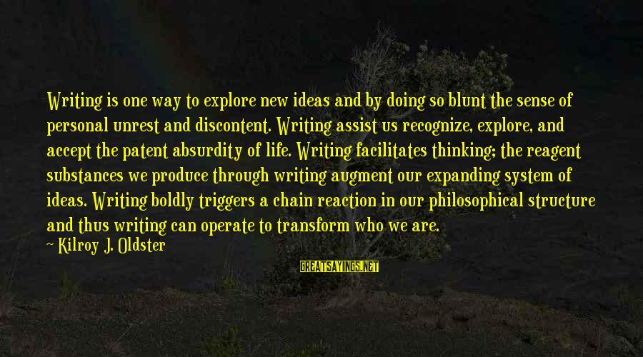 Absurdity Quotes Sayings By Kilroy J. Oldster: Writing is one way to explore new ideas and by doing so blunt the sense