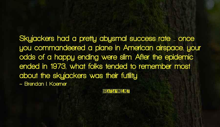 Abysmal Sayings By Brendan I. Koerner: Skyjackers had a pretty abysmal success rate - once you commandeered a plane in American