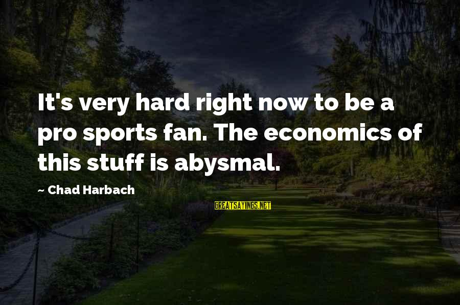 Abysmal Sayings By Chad Harbach: It's very hard right now to be a pro sports fan. The economics of this