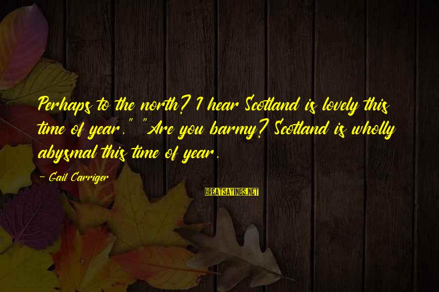 """Abysmal Sayings By Gail Carriger: Perhaps to the north? I hear Scotland is lovely this time of year."""" """"Are you"""