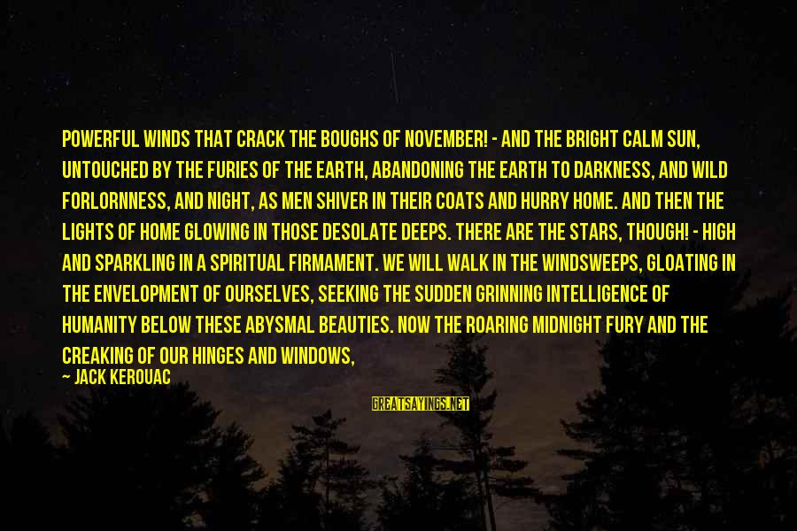 Abysmal Sayings By Jack Kerouac: Powerful winds that crack the boughs of November! - and the bright calm sun, untouched