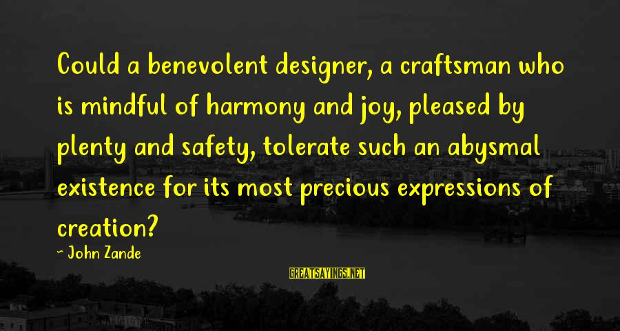 Abysmal Sayings By John Zande: Could a benevolent designer, a craftsman who is mindful of harmony and joy, pleased by