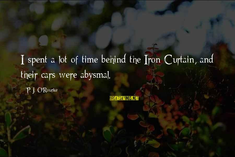 Abysmal Sayings By P. J. O'Rourke: I spent a lot of time behind the Iron Curtain, and their cars were abysmal.