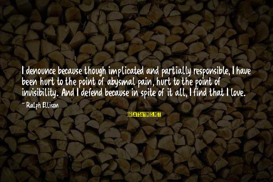 Abysmal Sayings By Ralph Ellison: I denounce because though implicated and partially responsible, I have been hurt to the point