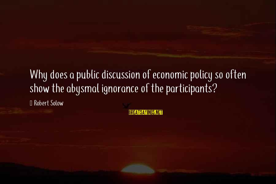 Abysmal Sayings By Robert Solow: Why does a public discussion of economic policy so often show the abysmal ignorance of