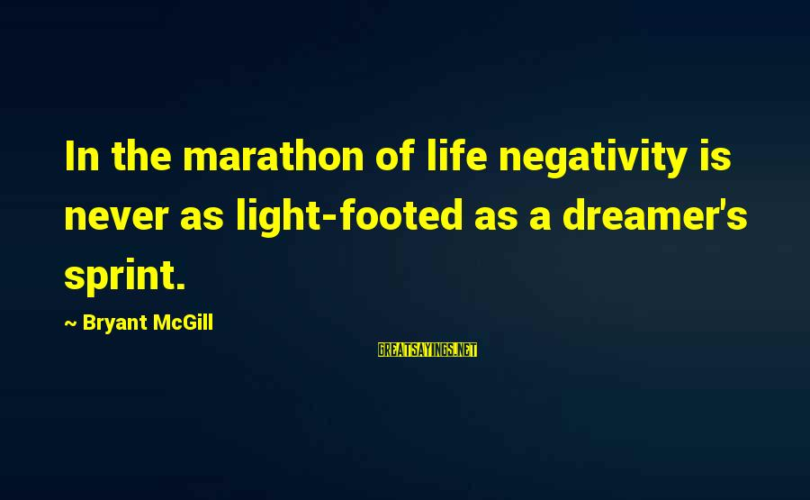 Academic Performance Sayings By Bryant McGill: In the marathon of life negativity is never as light-footed as a dreamer's sprint.