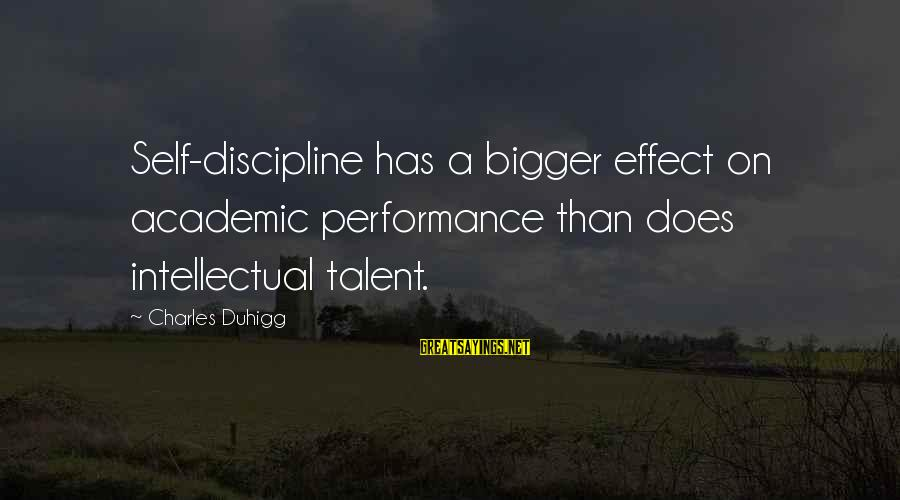 Academic Performance Sayings By Charles Duhigg: Self-discipline has a bigger effect on academic performance than does intellectual talent.
