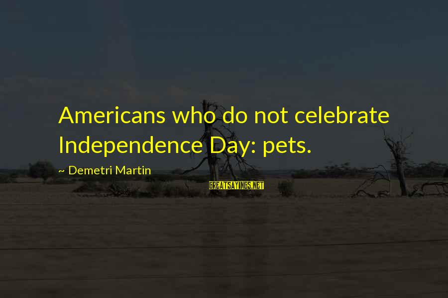 Academic Performance Sayings By Demetri Martin: Americans who do not celebrate Independence Day: pets.
