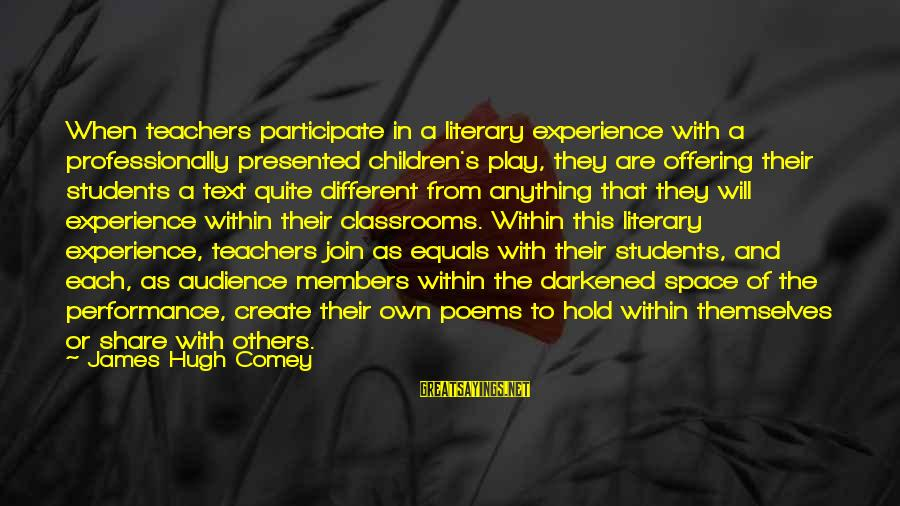Academic Performance Sayings By James Hugh Comey: When teachers participate in a literary experience with a professionally presented children's play, they are