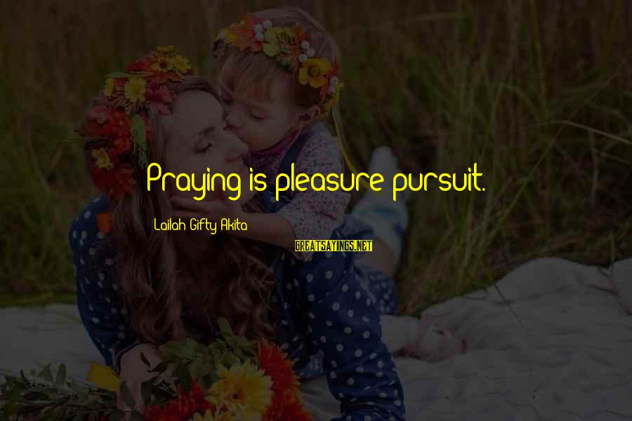 Academic Performance Sayings By Lailah Gifty Akita: Praying is pleasure pursuit.