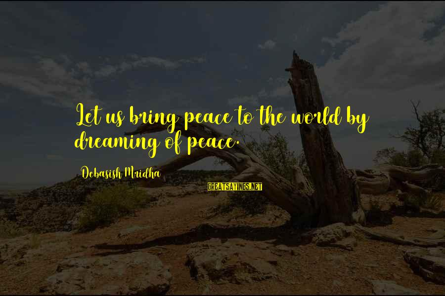 Access Escape Double Sayings By Debasish Mridha: Let us bring peace to the world by dreaming of peace.