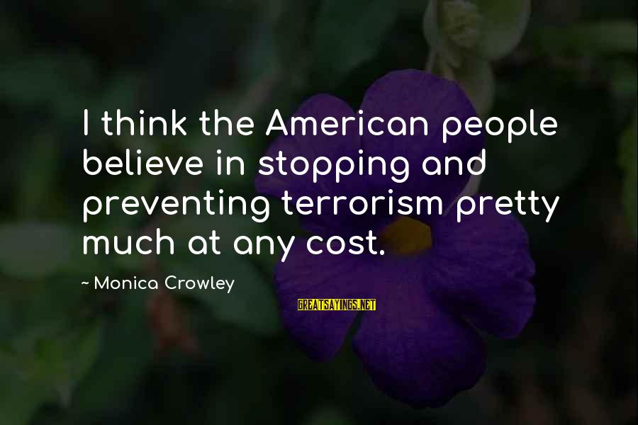Access Escape Double Sayings By Monica Crowley: I think the American people believe in stopping and preventing terrorism pretty much at any
