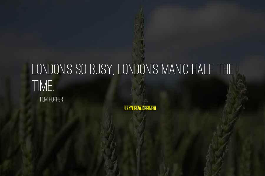 Access Escape Double Sayings By Tom Hopper: London's so busy, London's manic half the time.