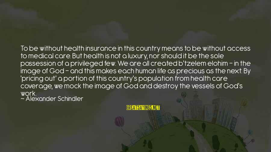 Access Insurance Sayings By Alexander Schindler: To be without health insurance in this country means to be without access to medical