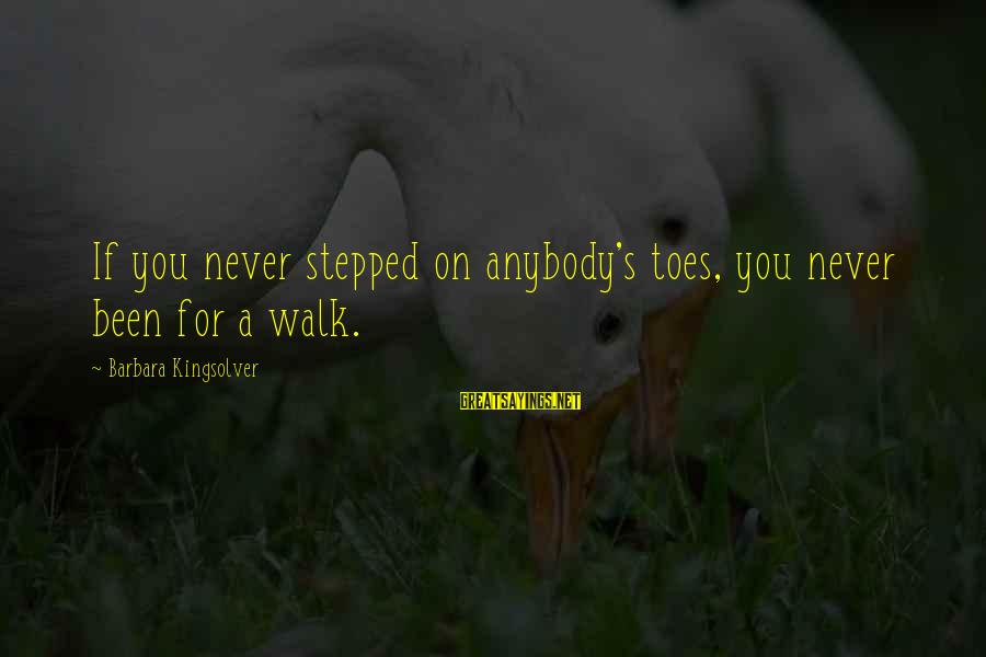 Access Insurance Sayings By Barbara Kingsolver: If you never stepped on anybody's toes, you never been for a walk.