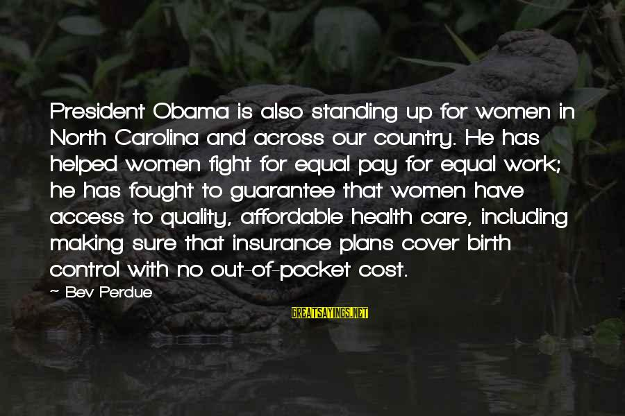 Access Insurance Sayings By Bev Perdue: President Obama is also standing up for women in North Carolina and across our country.