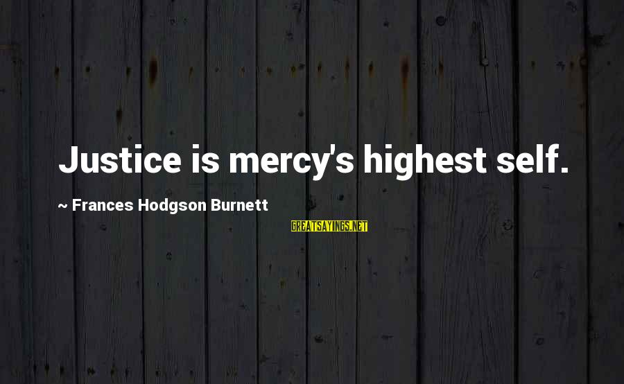 Access Insurance Sayings By Frances Hodgson Burnett: Justice is mercy's highest self.