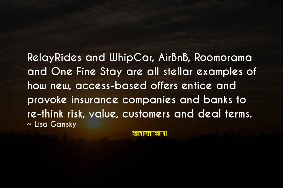Access Insurance Sayings By Lisa Gansky: RelayRides and WhipCar, AirBnB, Roomorama and One Fine Stay are all stellar examples of how