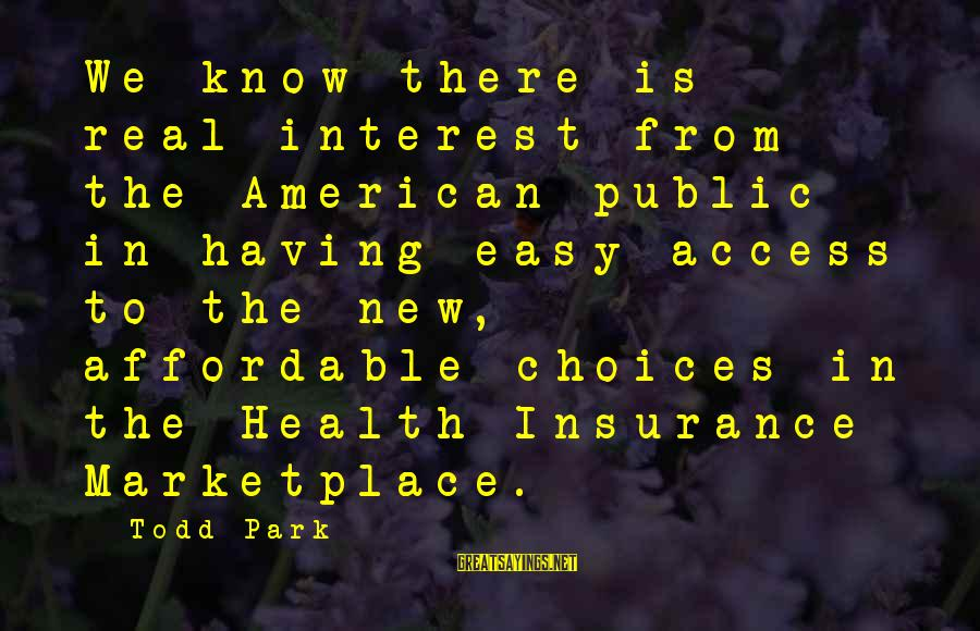 Access Insurance Sayings By Todd Park: We know there is real interest from the American public in having easy access to