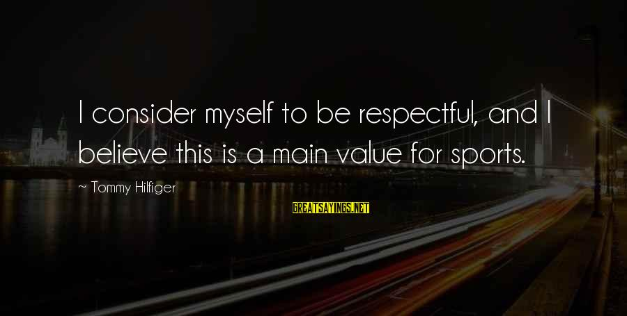 Access Insurance Sayings By Tommy Hilfiger: I consider myself to be respectful, and I believe this is a main value for