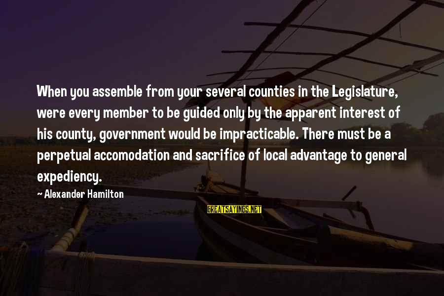 Accomodation Sayings By Alexander Hamilton: When you assemble from your several counties in the Legislature, were every member to be