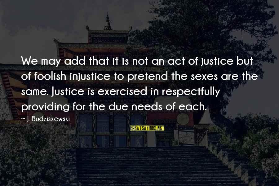 Accomodation Sayings By J. Budziszewski: We may add that it is not an act of justice but of foolish injustice