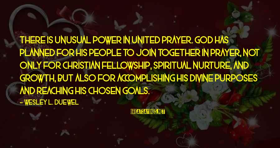 Accomplishing Together Sayings By Wesley L. Duewel: There is unusual power in united prayer. God has planned for His people to join