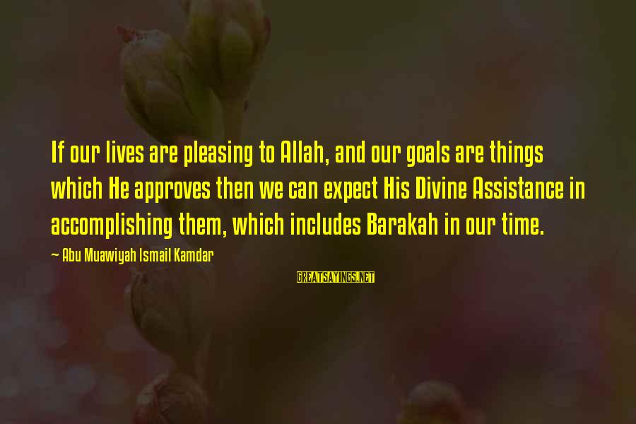 Accomplishing Your Goals Sayings By Abu Muawiyah Ismail Kamdar: If our lives are pleasing to Allah, and our goals are things which He approves