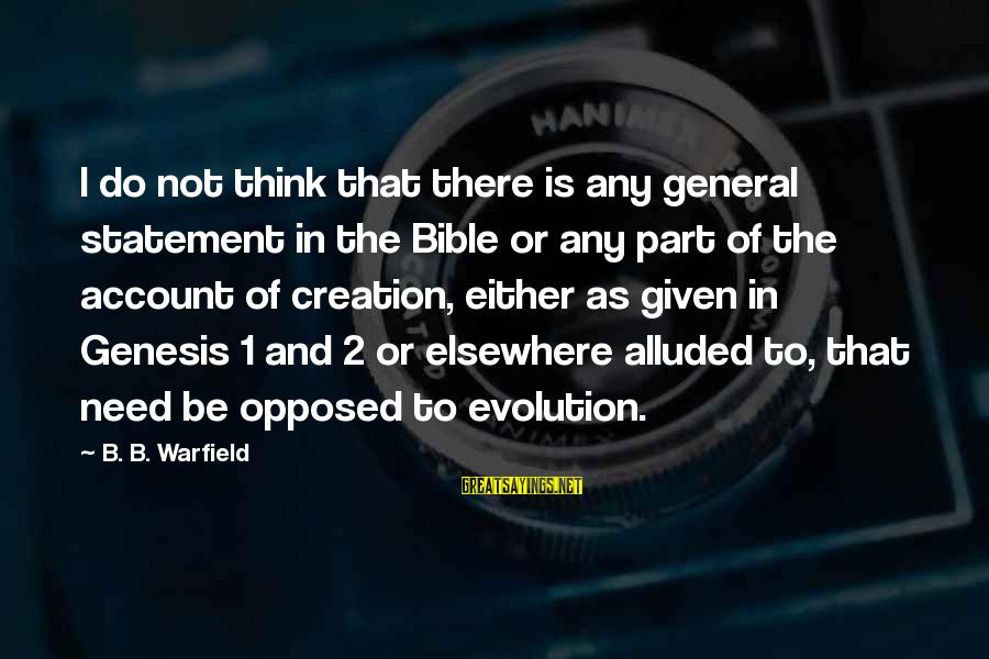 Account Think Sayings By B. B. Warfield: I do not think that there is any general statement in the Bible or any