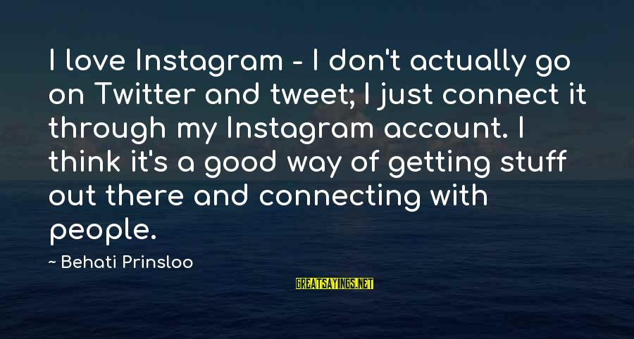 Account Think Sayings By Behati Prinsloo: I love Instagram - I don't actually go on Twitter and tweet; I just connect