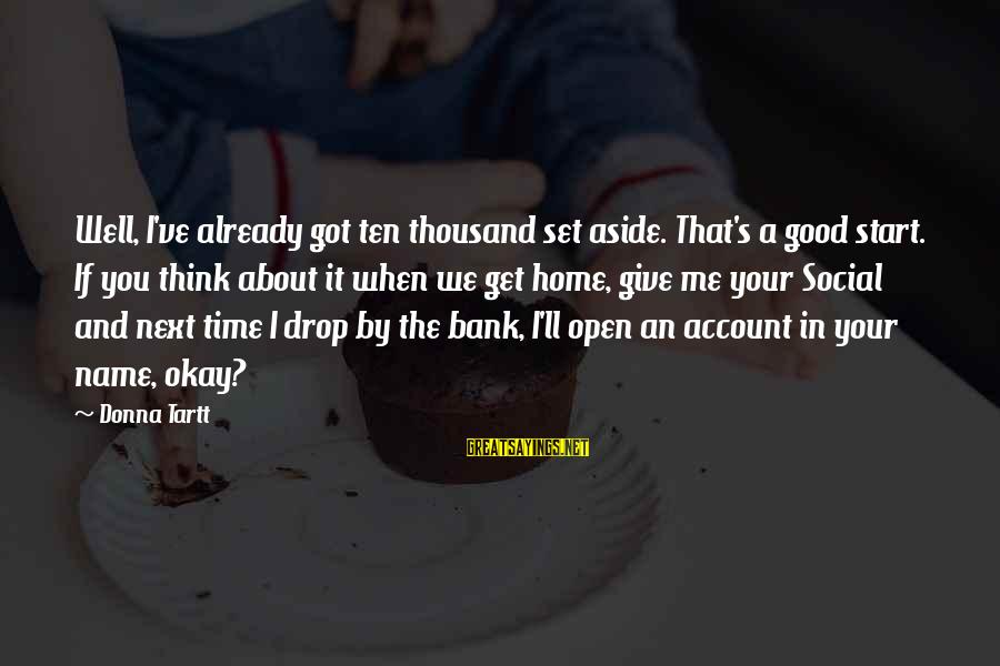 Account Think Sayings By Donna Tartt: Well, I've already got ten thousand set aside. That's a good start. If you think